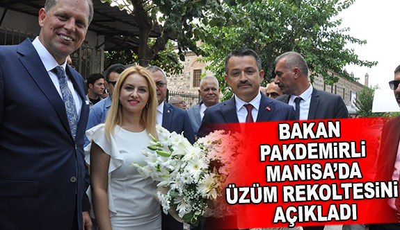 BAKAN PAKDEMİRLİ MANİSA'DA ÜZÜM REKOLTESİNİ AÇIKLADI