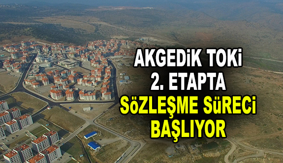 Akgedik Yunuskent 2. etapta sözleşme süreci başlıyor