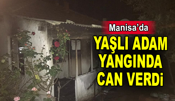 YAŞLI ADAM YANGINDA CAN VERDİ