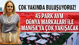 45 PARK AVM DÜNYA MARKALARI İLE MANİSA'YA...
