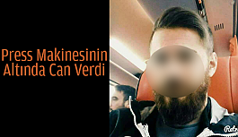 PRESS MAKİNESİNİN ALTINDA CAN VERDİ