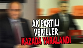 AK PARTİLİ MİLLETVEKİLLERİ KAZA...