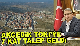 AKGEDİK TOKİ'YE 7 KAT TALEP GELDİ