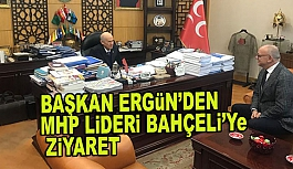 BAŞKAN ERGÜN, MHP LİDERİ BAHÇELİ'Yİ...