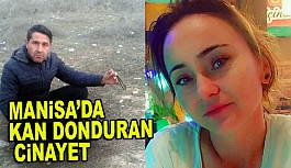 MANİSA'DA KAN DONDURAN CİNAYET